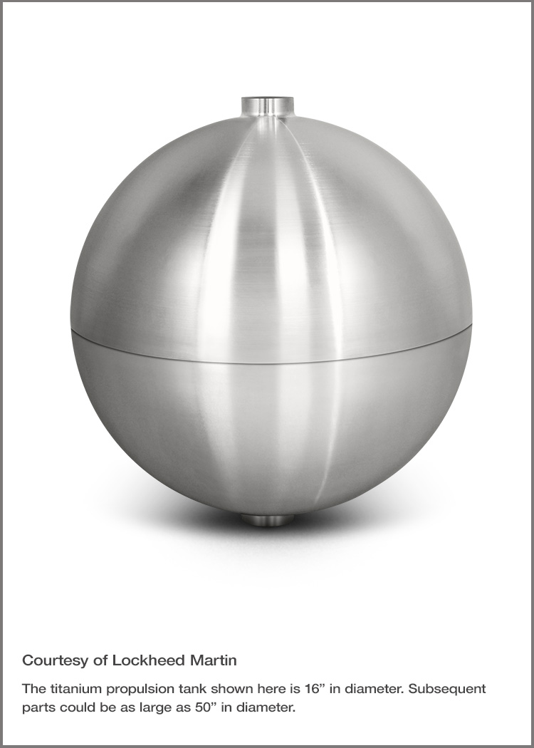 A titanium propellant tank 3D printed with Sciaky's EBAM technology for Lockheed Martin Space Systems.